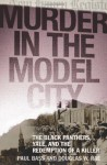 Murder in the Model City: The Black Panthers, Yale, And the Redemption of a Killer - Paul Bass, Douglas W. Rae