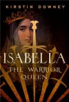 Isabella: The Warrior Queen - Kirstin Downey, Kimberly Farr
