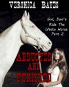 Abducted And Punished (Forbidden Shapeshifter Erotica) (Girl, Don't Ride The White Horse) - Veronica Bates