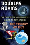 The Complete Hitchhiker's Guide to the Galaxy: The Trilogy of Five (Hitchhiker's Guide, #1-5) - Douglas Adams