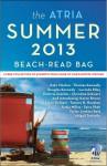 The Atria Summer 2013 Beach-Read Bag: A Free Collection of Excerpts from Some of Our Favorite Writers - Abigail Tarttelin, Sahar Delijani, Christina Schwarz, Kate Morton, Douglas Kennedy, Taylor Jenkins Reid, Lucinda Riley, Karen Brown, Saira Shah, Katja Millay
