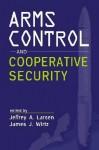 Arms Control And Cooperative Security - Jeffrey A. Larsen, James J. Wirtz