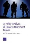 A Policy Analysis of Reserve Retirement Reform - Beth J. Asch, James Hosek, Michael G. Mattock
