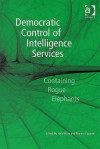 Democratic Control of Intelligence Services: Containing Rogue Elephants - Hans Born