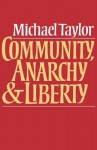 Community, Anarchy, and Liberty - Michael Taylor