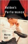 Holden's Performance: A Novel - Murray Bail
