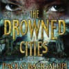 The Drowned Cities - Paolo Bacigalupi, Joshua Swanson