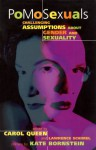 PoMoSexuals: Challenging Assumptions About Gender and Sexuality - Carol Queen, Lawrence Schimel, Kate Bornstein