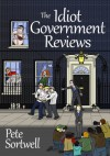 The Idiot Government Reviews - Pete Sortwell