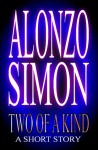 Two Of A Kind (A Short Story) - Alonzo Simon