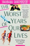 The Worst Years of Our Lives: Irreverent Notes from a Decade of Greed - Barbara Ehrenreich