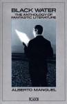 Black Water: The Anthology of Fantastic Literature - Graham Greene, Marguerite Yourcenar, Alberto Manguel, M.R. James