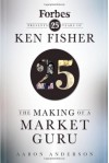 The Making of a Market Guru: Forbes Presents 25 Years of Ken Fisher - Aaron Anderson