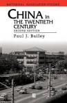 China in the Twentieth Century - Paul Bailey, Bailey