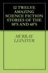12 Twelve Amazing Science Fiction Stories of the 50's and 60's - Murray Leinster, Randall Garrett, J. F. Bone, Al Sevcik, Jack Egan, Darius John Granger, Jack Douglas, Ivar Jorgensen, B. H. Crew
