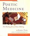 Poetic Medicine: The Healing Art of Poem-Making - John Fox