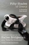 Fifty Shades of Gravy; a Christian Gets Saucy! (Cookbook) (Hallee's Galley) - Hallee Bridgeman, Gregg Bridgeman, Hallee The Homemaker