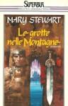 Le grotte nelle montagne - Mary Stewart, Gioia Angiolillo Zannino