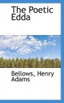 The Poetic Edda - Anonymous, Henry Adams Bellows