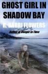 Ghost Girl in Shadow Bay - R. Barri Flowers