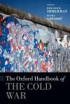 The Oxford Handbook of the Cold War - Richard H. Immerman, Petra Goedde