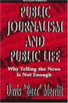 "Public Journalism and Public Life: Why Telling the News Is Not Enough - Davis ""Buzz"" Merritt, Jackie Merritt"