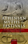 Athenian Myths and Festivals: Aglauros, Erechtheus, Plynteria, Panathenaia, Dionysia - Christiane Sourvinou-Inwood, Robert C.T. Parker