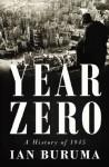 Year Zero: A History of 1945 - Ian Buruma
