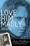 Love Him Madly: An Intimate Memoir of Jim Morrison - Judy Huddleston, Pamela Des Barres