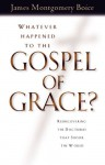 Whatever Happened to the Gospel of Grace?: Recovering the Doctrines That Shook the World - James Montgomery Boice