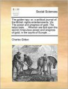 The golden spy: or, a political journal of the British nights entertainments. Viz. The power and progress of gold. The ladys taste. ... Wherein are laid open the secret miraculous power and progress of gold, in the courts of Europe. ... - Charles Gildon