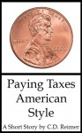 Paying Taxes, American Style - C.D. Reimer