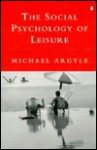 The Social Psychology of Leisure (Penguin psychology) - Michael Argyle