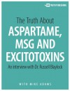 The Truth about Aspartame, MSG and Excitotoxins - Russell L. Blaylock, Mike Adams