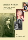 Visible Women: Tales of Age, Gender and In/Visibility - Christine Bell
