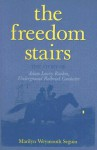The Freedom Stairs: The Story of Adam Lowry Rankin, Underground Railroad Conductor - Marilyn Weymouth Seguin
