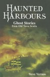 Haunted Harbours: Ghost Stories from Old Nova Scotia - Steve Vernon