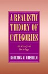A Realistic Theory of Categories: An Essay on Ontology - Roderick M. Chisholm