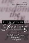 The Wisdom in Feeling: Psychological Processes in Emotional Intelligence - Lisa Feldman Barrett, Lisa Feldman Barrett, John D. Mayer