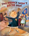The Prince Won't Go to Bed! - Dayle Ann Dodds, Kyrsten Brooker