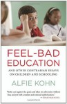 Feel-Bad Education: And Other Contrarian Essays on Children and Schooling - Alfie Kohn