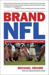 Brand NFL: Making and Selling America's Favorite Sport - Michael Oriard