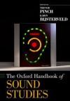 The Oxford Handbook of Sound Studies - Trevor Pinch, Karin Bijsterveld