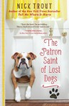 The Patron Saint of Lost Dogs: A Novel - Nick Trout
