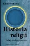 Historia Religii. Religie Niechrześcijańskie - Kazimierz Banek