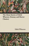 The Ghost Stories of Edith Wharton (Fantasy and Horror Classics) - Edith Wharton