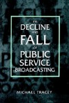 The Decline and Fall of Public Service Broadcasting - Michael Tracey