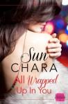 All Wrapped Up in You: HarperImpulse Contemporary Romance Novella - Sun Chara