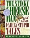 Stinky Cheese Man and Other Fairly Stupid Tales - Jon Scieszka, Lane Smith