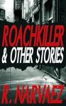 Roachkiller and Other Stories - R. Narvaez